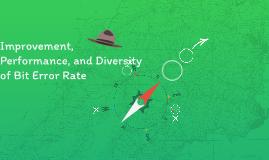 Improvement, Performance, and Diversity of Bit Error Rate