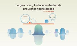 La gerencia y la documentación de proyectos tecnológicos