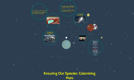 Ensuring our species: Colonizing Mars