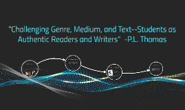 Challenging Genre, Medium, and Text--Students as Authentic R