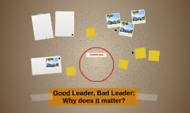 Good Leader, Bad Leader. Why does it matter?