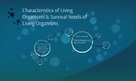 Characteristics of Living Organisms & Survival Needs of Livi