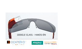 Google Glass - Quickstart | #josephs @tfickert @dexperio