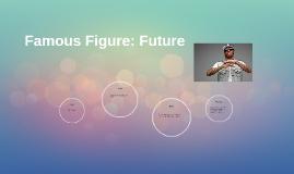 Famous Figure: Future