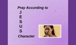 Pray According to Jesus' Character June 10, 2018