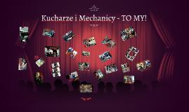 Kucharze i Mechanicy - TO MY!