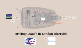Driving Growth in London Riverside