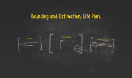 Rounding and Estimation; Life Plan.