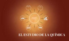 EL ESTUDIO DE LA QUÍMICA