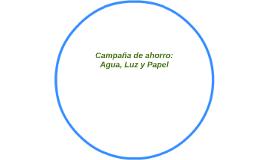 Campaña de ahorro: Agua, Luz y Papel