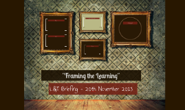 """Framing the Learning"""