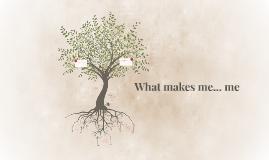 What makes me... me