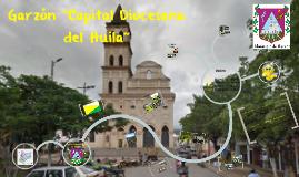 """Garzon """"Capital Diocesana del Huila"""""""