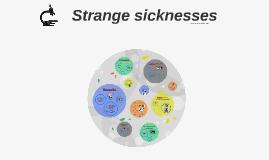 Strange sicknesses