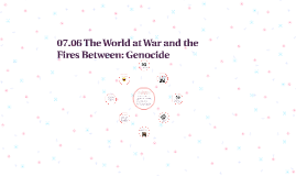 07.06 The World at War and the Fires Between: Genocide