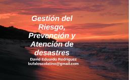 Gestión del Riesgo, Prevención y Atención de desastres