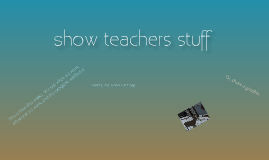 Show teachers stuff