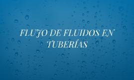 Copy of FLUJO DE FLUIDOS EN TUBERÍAS