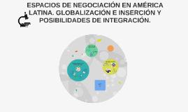 Copy of ESPACIOS DE NEGOCIACIÓN EN AMÉRICA LATINA. GLOBALIZACIÓN E I