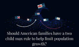 Should American families have a two child max rule to help limit population growth?