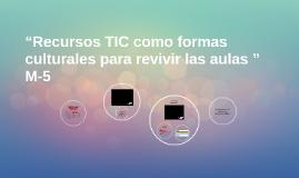 """""""Recursos TIC como formas culturales para revivir las aulas"""