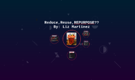Reduce, Reuse, REPURPOSE??