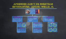 APRENDER CON Y DE NUESTROS ESTUDIANTES. WELLS, G.