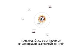 PLAN APOSTÓLICO DE LA PROVINCIA ECUATORIANA DE LA COMPAÑÍA D