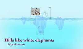 hills like white elephants 6 Hills like white elephants 78 likes 'hills like white elephants' is a student film based on the short story of the same name it is set in 1959 while a.