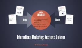 Copy of International Marketing: Nestle vs. Unilever