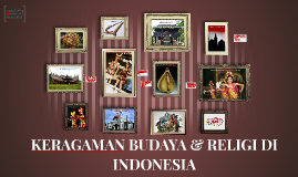 KERAGAMAN BUDAYA INDONESIA by priscilla dewanto on Prezi
