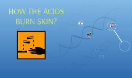 HOW THE ACIDS BURN SKIN?