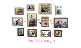 This is our story :)
