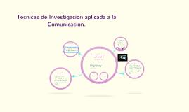 Técnicas de Investigación aplicada de la comunicación.