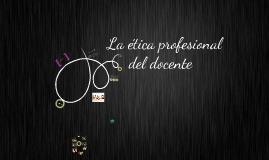 Copy of Copy of Etica profesional del docente