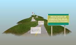 Copy of RESOLUCIÓN DE CONFLICTOS EN EL CONTEXTO PRÓXIMO