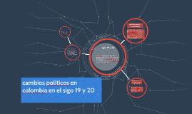 cambios politicos en colombia en el sigo 19 y 20