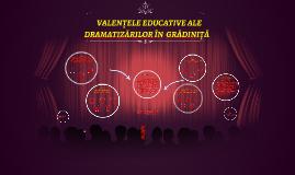 Copy of    VALENȚELE EDUCATIVE ALE DRAMATIZĂRILOR ÎN  GRĂDINIȚĂ