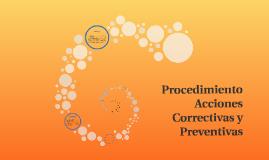 Procedimiento Acciones Correctivas, Preventivas y de Mejora