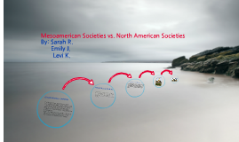Copy of Mesoamerican Societies vs. North American Societies