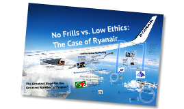Copy of No Frills vs Low Ethics: The Case of Ryanair