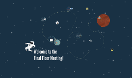 Welcome to the Final Floor Meeting