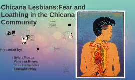 Chicana Lesbians:Fear and Loathing in the Chicana Community