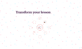 Transform your lesson