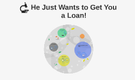 He Just Wants to Get You a Loan