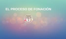 EL PROCESO DE FONACIÓN