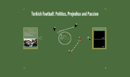 Turkish Football: Politics, Prejudice and Passion