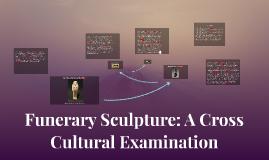 Funerary Sculpture: A Cross Cultural Examination