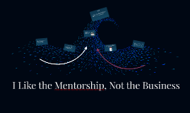 I Like the Mentorship, Not the Business