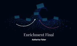 Enrichment Final